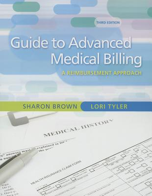 Guide to Advanced Medical Billing By Brown, Sharon/ Tyler, Lori