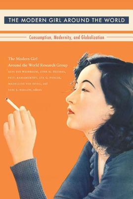 The Modern Girl Around the World By Weinbaum, Alys Eve (EDT)/ Thomas, Lynn M. (EDT)/ Ramamurthy, Priti (EDT)/ Poiger, Uta G. (EDT)/ Dong, Madeleine Yue (EDT)